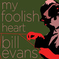 My Foolish Heart - The Songs of Bill Evans