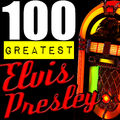 100 Greatest: Elvis Presley (Remastered)