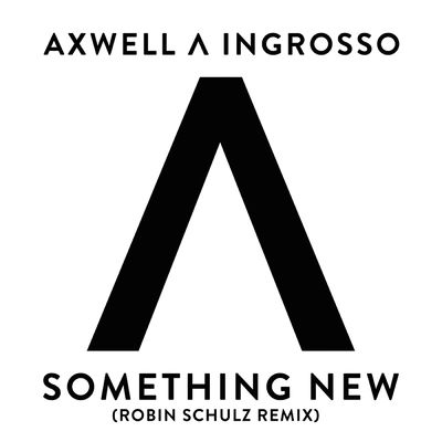 Something New (Robin Schulz Remix) - Axwell /\ Ingrosso