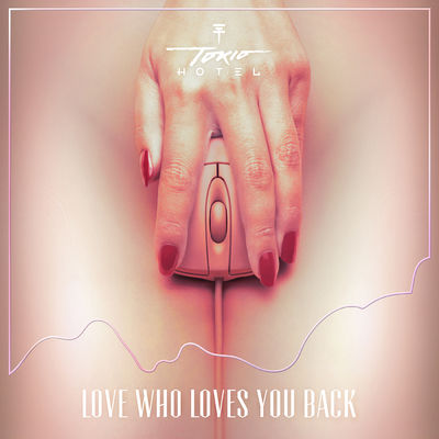 Love Who Loves You Back - Tokio Hotel