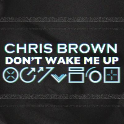 Don't Wake Me Up - Chris Brown