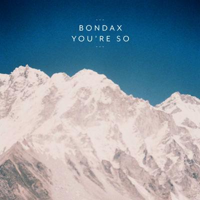 You're So - Bondax
