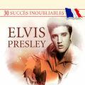 30 Succès inoubliables: Elvis Presley