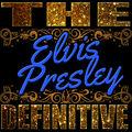The Definitive: Elvis Presley