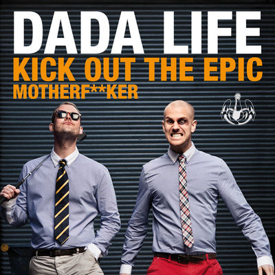 Kick Out The Epic Motherf**ker (Radio Edit) - Dada Life