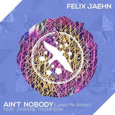 Ain't Nobody (Loves Me Better) - Felix Jaehn