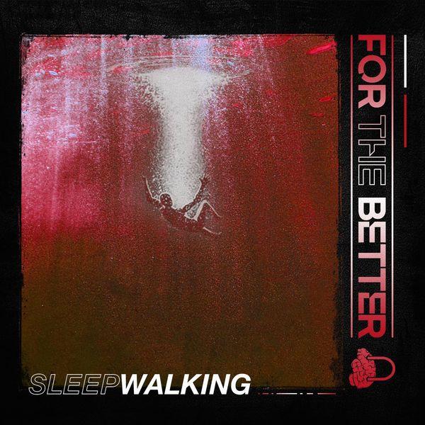 For The Better - Sleepwalking [single] (2021)