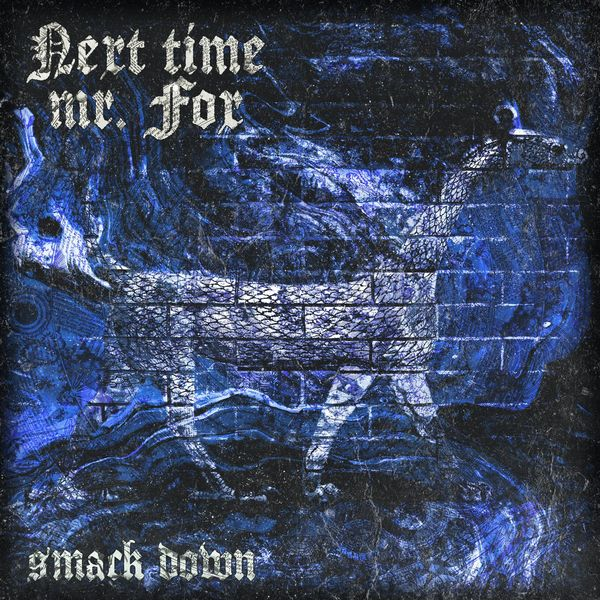 Next Time Mr. Fox - Smack Down [single] (2021)