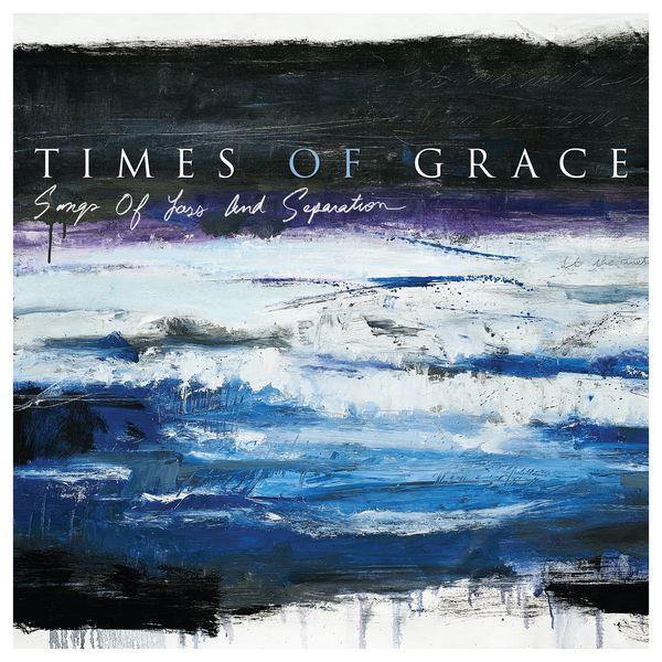 Times Of Grace - Songs of Loss and Separation (2021)