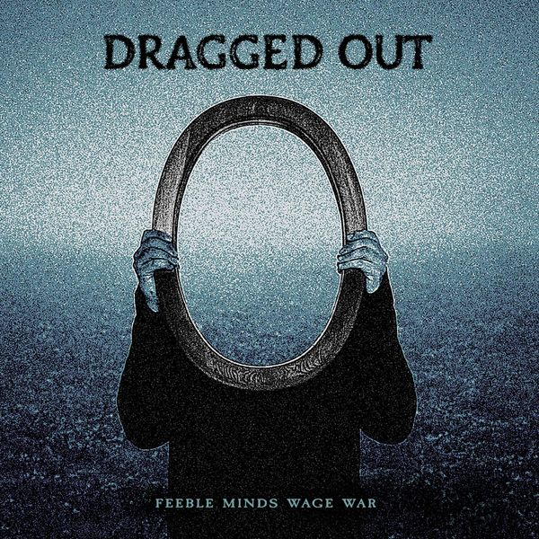 Dragged Out - Feeble Minds Wage War [EP] (2021)