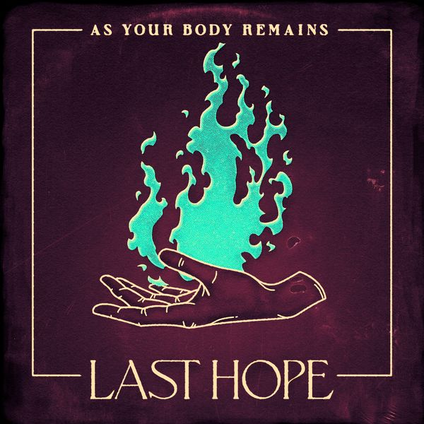 As Your Body Remains - Last Hope [single] (2021)