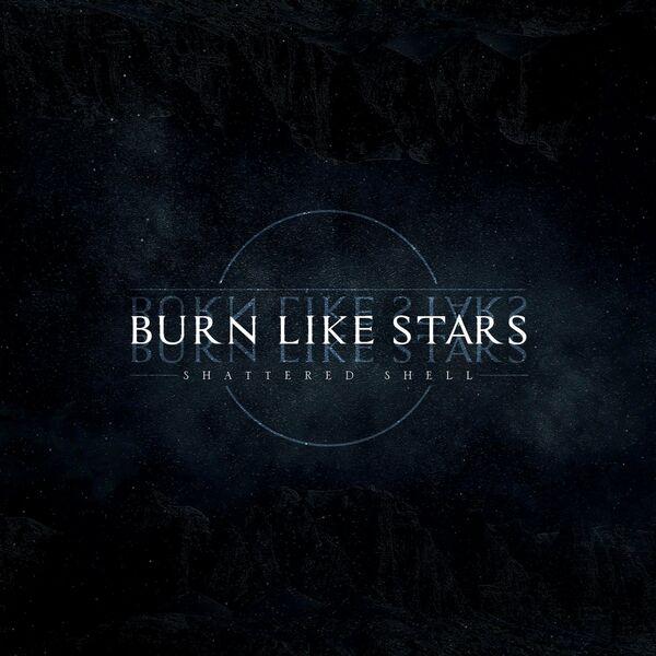 Burn Like Stars - Shattered Shell [single] (2021)