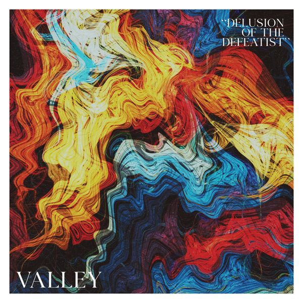 Valley - Delusion Of The Defeatist (2021)