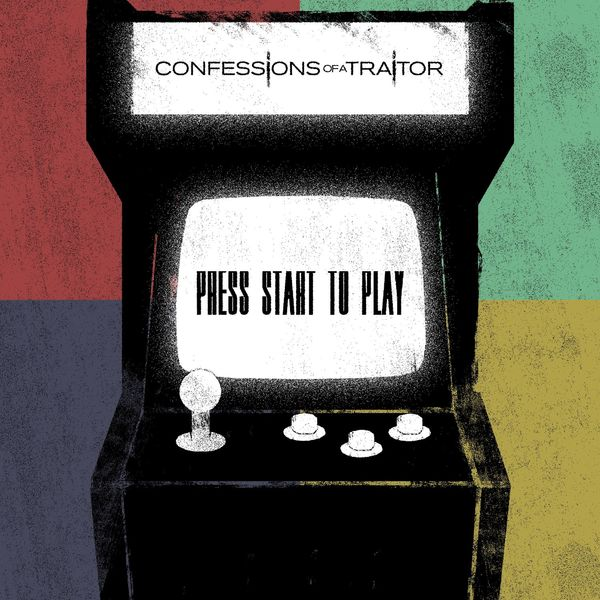 Confessions of a Traitor - Press Start To Play [EP] (2021)