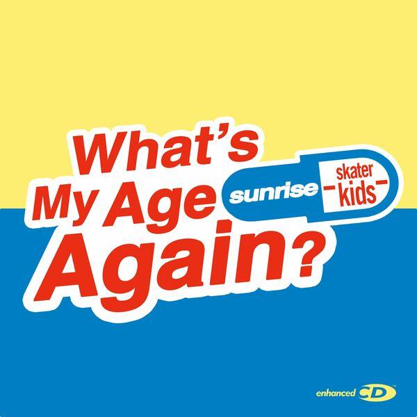 Sunrise Skater Kids - What's My Age Again? [single] (2021)