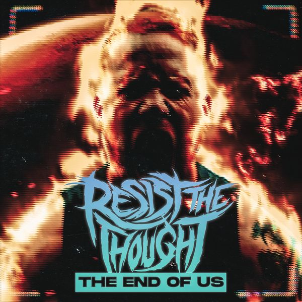 Resist the Thought - The End of Us [Single] (2021)