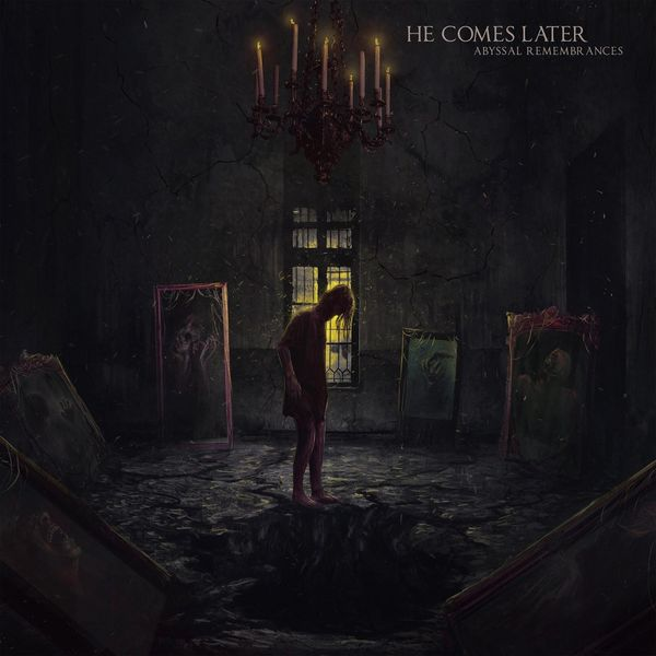 He Comes Later - Abyssal Remembrances [EP] (2021)