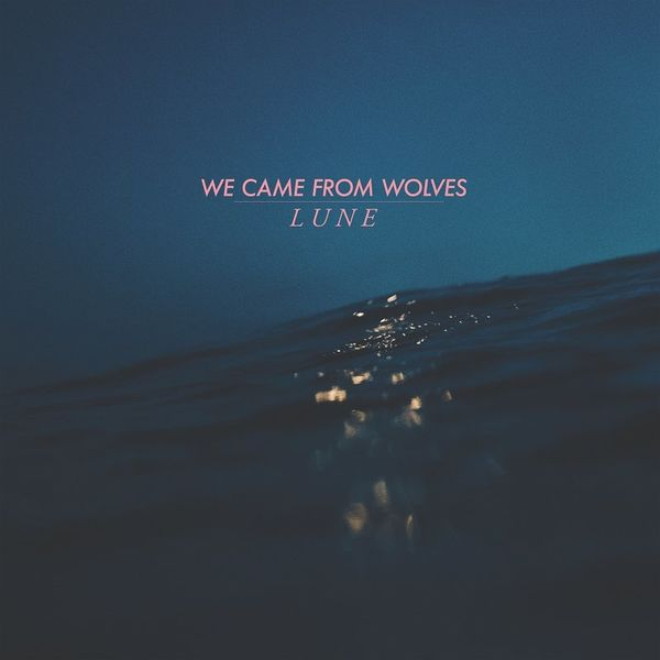 WE CAME FROM WOLVES - Lune (2021)