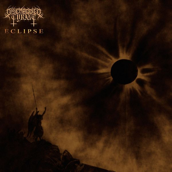 Disembodied Tyrant - Eclipse, Pt. 1 [EP] [2021]