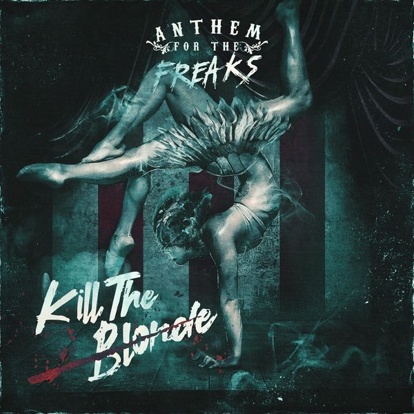 Kill the Blonde - Anthem For The Freaks [single] (2021)