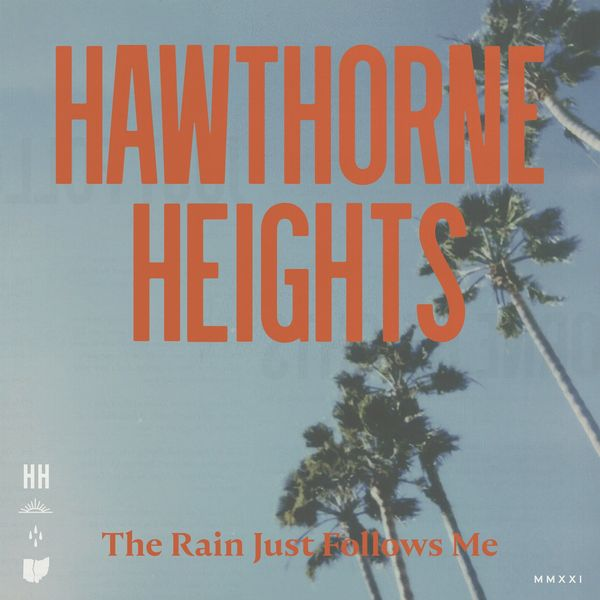 Hawthorne Heights - The Rain Just Follows Me [single] (2021)